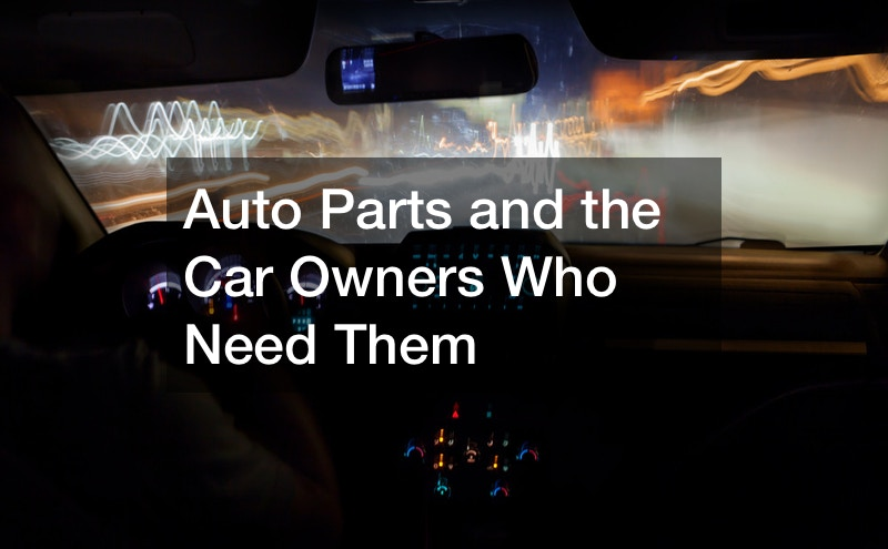 Auto Parts and the Car Owners Who Need Them