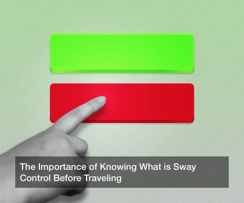 The Importance of Knowing What is Sway Control Before Traveling