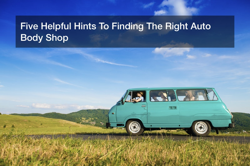 Five Helpful Hints To Finding The Right Auto Body Shop
