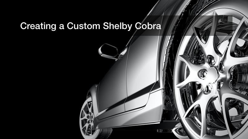 Creating a Custom Shelby Cobra