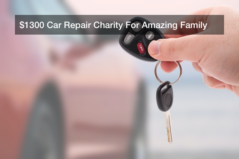 $1300 Car Repair Charity For Amazing Family