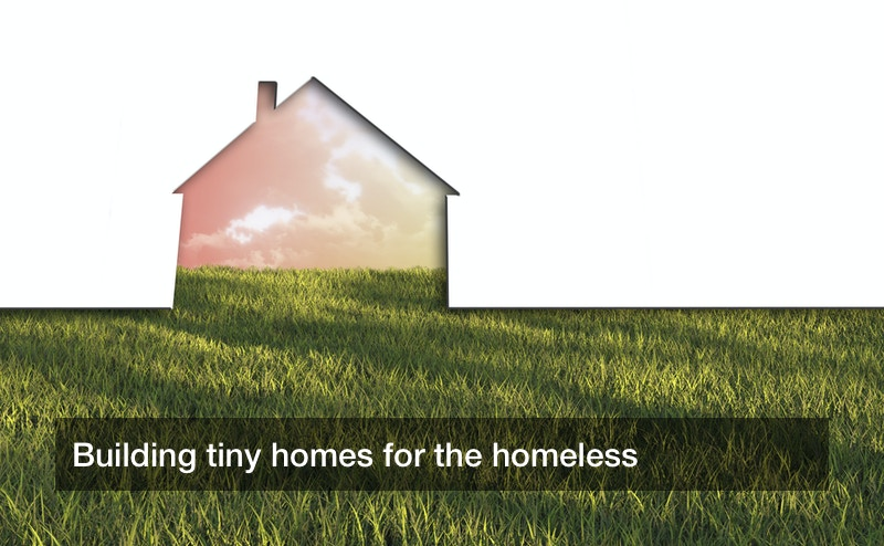 Building tiny homes for the homeless